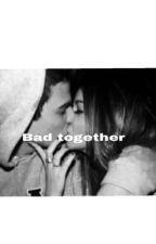 Bad together by werciaczka