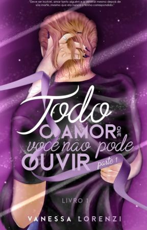 Todo o Amor que Você não Pode Ouvir   CONCLUÍDO by VanessaLorenzi7