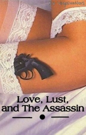 Love, Lust, and The Assassin by Virgoswriter2
