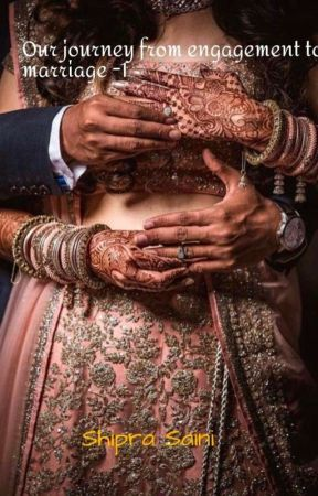 Our Journey From Engagement To Marriage (#1) ✔ by shiprasaini1