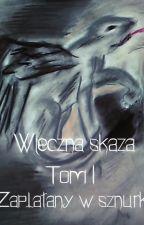 Wieczna Skaza // Tom I //  Zaplątany w sznurki by ObserwatorkaS