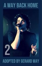 A Way Back Home | Adopted by Gerard Way (Book Two) by hezitantalienz