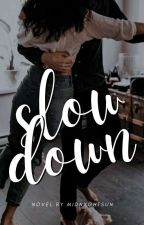Slow Down | ✐ by MIDNXGHTSUN