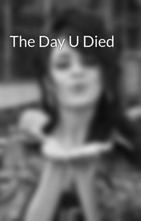 The Day U Died by iamgraciee