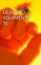 DESIDERO SOLAMENTE TE by massimo1960