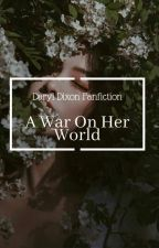A War On Her World [D. Dixon] by UnlikelyKings