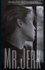 Mr.Jerk ✔ | 𝐏𝐉𝐌 by JiminAteAllTheMochi