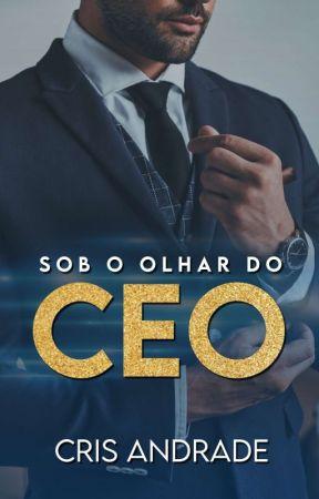 Sob o olhar do CEO by crisandradeescritora