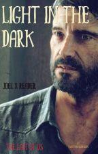 Light in the Dark||TLOU||Joel x Reader  by TwistTheKaleidoscope