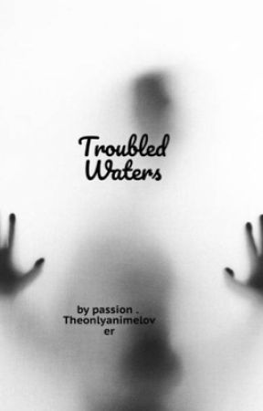 Troubled waters  by theonlyanimelover