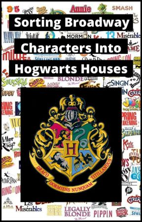 Sorting Broadway Characters Into Hogwarts Houses by whotellsyourstory_