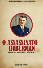 O Assassinato Huberman. by sousaluciano90