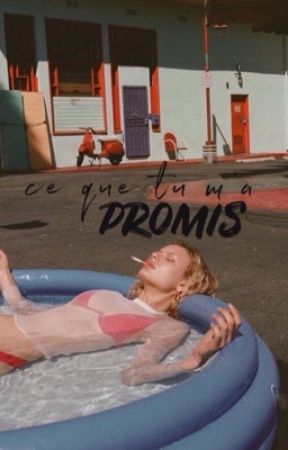 ce que tu m'a promis by -aesthic