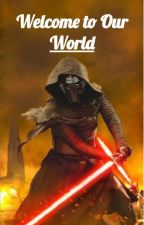 Welcome To Our World 《 Kylo Ren x Reader 》 by ReadersX-