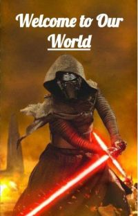 Welcome To Our World 《 Kylo Ren x Reader 》 cover