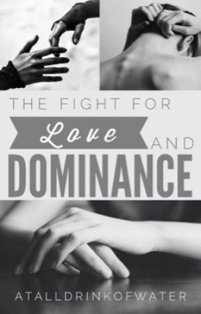 The Fight for (Self-) Love and Dominance by ATallDrinkOfWater