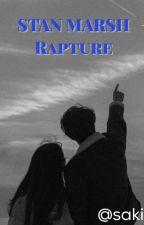 Rapture // Stan Marsh X Reader by sakiiipetal
