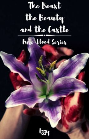 The Beast, the Beauty and the Castle: Pure-blood Series (Book 1) by Izzybell_180