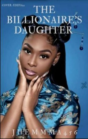 The Billionaire's daughter ✔ #ProjectNigeria |Watty2020| by jhemma456