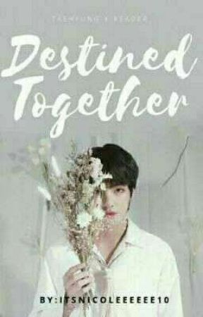 Destined Together | KTH [ON GOING] by ItsNicoleeeeee10