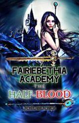 Fairiebethia Academy || The Half-Blood (Ongoing) by JackBlaireJackson