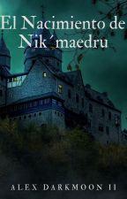 El nacimiento de Nik'maedru -Micro relato- by SonOvTheDarkmoon