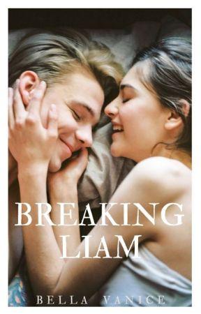 BREAKING LIAM (completed) by BellaVanice