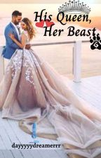 His Queen, Her Beast✔ by dayyyyydreamerrr