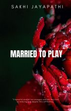 Married to play by sakhiwrites