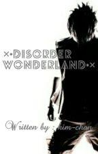 וdisorder wonderland•× [COMPLETED] by kim-chan
