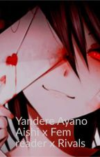 Yandere Ayano Aishi x fem reader x rivals by Thatonehoe00