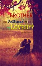 My Brother Was Destined To Be My Lover?? by ChinksSoriano