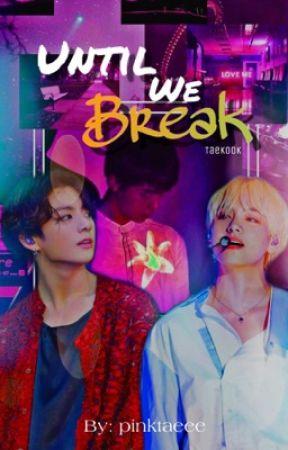 Until We Break [Taekook AU]  by pinktaeee