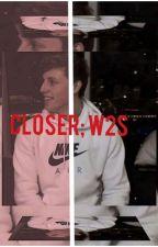 closer; w2s by dolancrisp