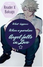 What happens when an Angel falls in Love? /reader X Bakugo Katsuki by Flower_me_mine