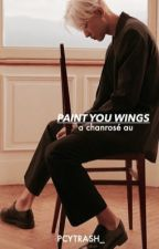 Paint You Wings [chanrosé ff] by _pcytrash