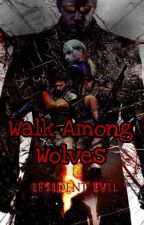 Walk Among Wolves - [Leon Kennedy x Reader] by Yuuki241