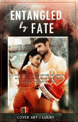 Entangled by fate ( Completed)  by sanyayaa