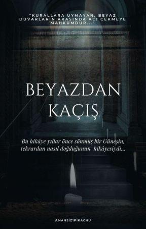 BEYAZDAN KAÇIŞ #Wattys2020 [Ara Verildi] by amansiz1pikachu