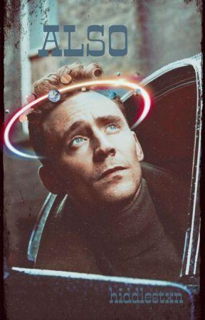 ALSO (Tom Hiddleston) by hiddlestxn