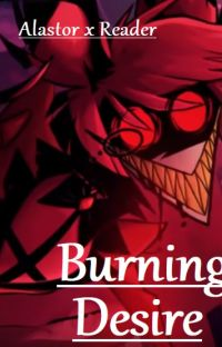 Burning Desire (Alastor X Reader) cover