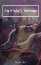 An Alpha's Revenge by vickz_fox