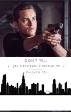 Don't tell | Chicago PD/ Jay Halstead  by Turn0fftheC1tylights