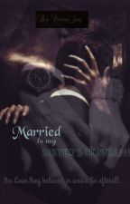 Married To My Sister's Husband (Original Version) by Coisa_fay