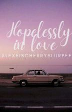 Hopelessly In Love / Alexei St3 (COMPLETED) by alexeischerryslurpee