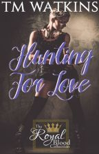 Hunting For Love  ~ Book 6 ~ The Royal Blood Collection by xMishx