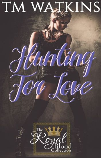 Hunting For Love  ~ Book 6 ~ The Royal Blood Collection