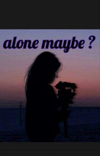 Alone maybe ?
