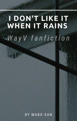 Đọc truyện WAYV (NCT)   LuXiao   Anh không thích mưa, chỉ thích em