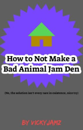 How to Not Make a Bad Animal Jam  Den by Vickyjamz